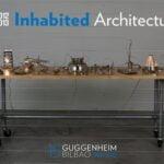Guggenheim Bilbao presents Inhabited Architecture exhibition