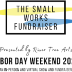 """River Tree Arts Announce """"Small Works Fundraiser"""" Virtual and In-Person Event"""
